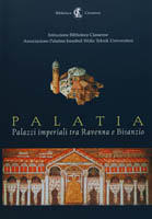 Palatia. Palazzi imperiali tra Ravenna e Bisanzio