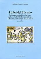 I libri del silenzio. Scrittura e spiritualità sulle tracce della storia dell'Ordine camaldolese a Ravenna dalle origini al XVI secolo