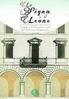 La Pigna e il Leone. Viaggio nell'evoluzione del palazzo Comunale